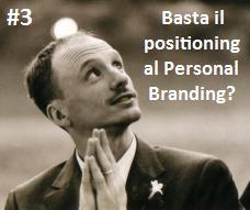#3: Basta il positioning al Personal Branding?