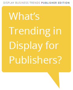 Display Business Trends: Publisher Edition